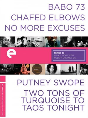 Eclipse Series 33: Up All Night with Robert Downey Sr. - Babo 73 (1964), Chafed Elbows (1966), No More Excuses (1968), Putney Swope (1968), Two Tons of Turquoise to Taos Tonight (1975) 2 x DVD9 Criterion Collection