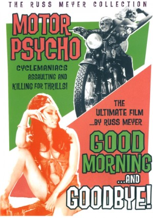 Motorpsycho! (1965), Good Morning... and Goodbye! (1967) DVD9 The Russ Meyer Collection disc 5 of 12