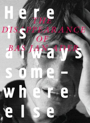 The Disappearance of Bas Jan Ader: Here Is Always Somewhere Else