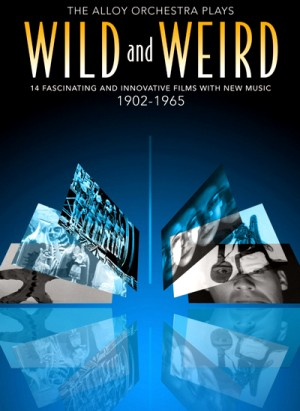 The Alloy Orchestra Plays Wild and Weird: 14 Fascinating and Innovative Films: 1902-1965