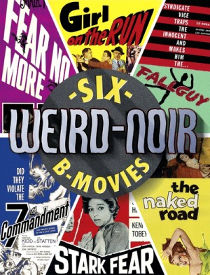 Weird-Noir - Six B-Movies
