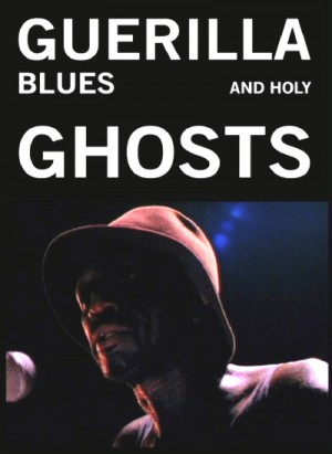 Guerilla Blues and Holy Ghosts