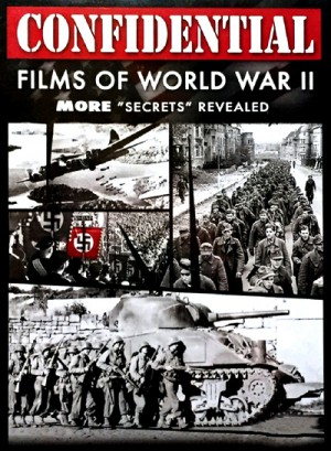 "Confidential Films of World War II: More ""Secrets"" Revealed"