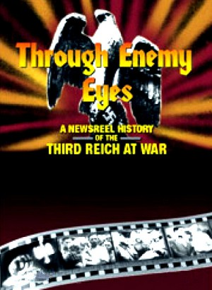 Through Enemy Eyes - A Newsreel History of the Third Reich at War