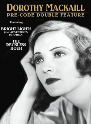 Dorothy Mackaill Pre-Code Double Feature: Bright Lights (Adventures in Africa) (1930), The Reckless Hour (1931) DVD9