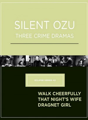 Silent Ozu Three Crime Dramas