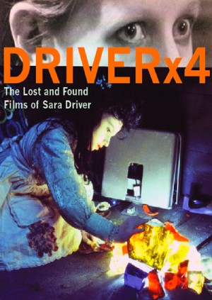 Driver X4 The Lost And Found Films Of Sara Driver