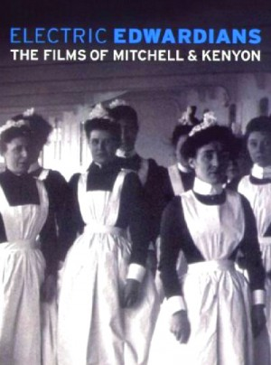 Electric Edwardians The Films of Mitchell and Kenyon