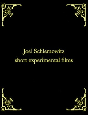 Joel Schlemowitz Short Experimental Films