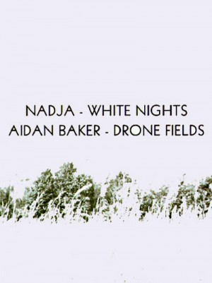Nadja - White Nights, Aidan Baker - Drone Fields (2010)