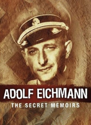 Adolf Eichmann: the Secret Memoirs 2002