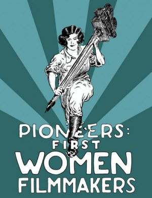 Pioneers First Women Filmmakers