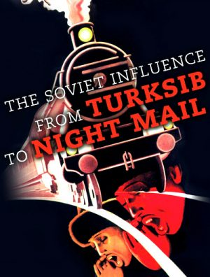 The Soviet Influence From Turksib to Night Mail