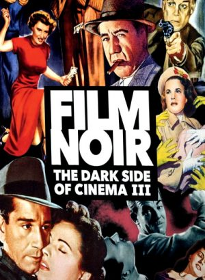 Film Noir The Dark Side of Cinema III